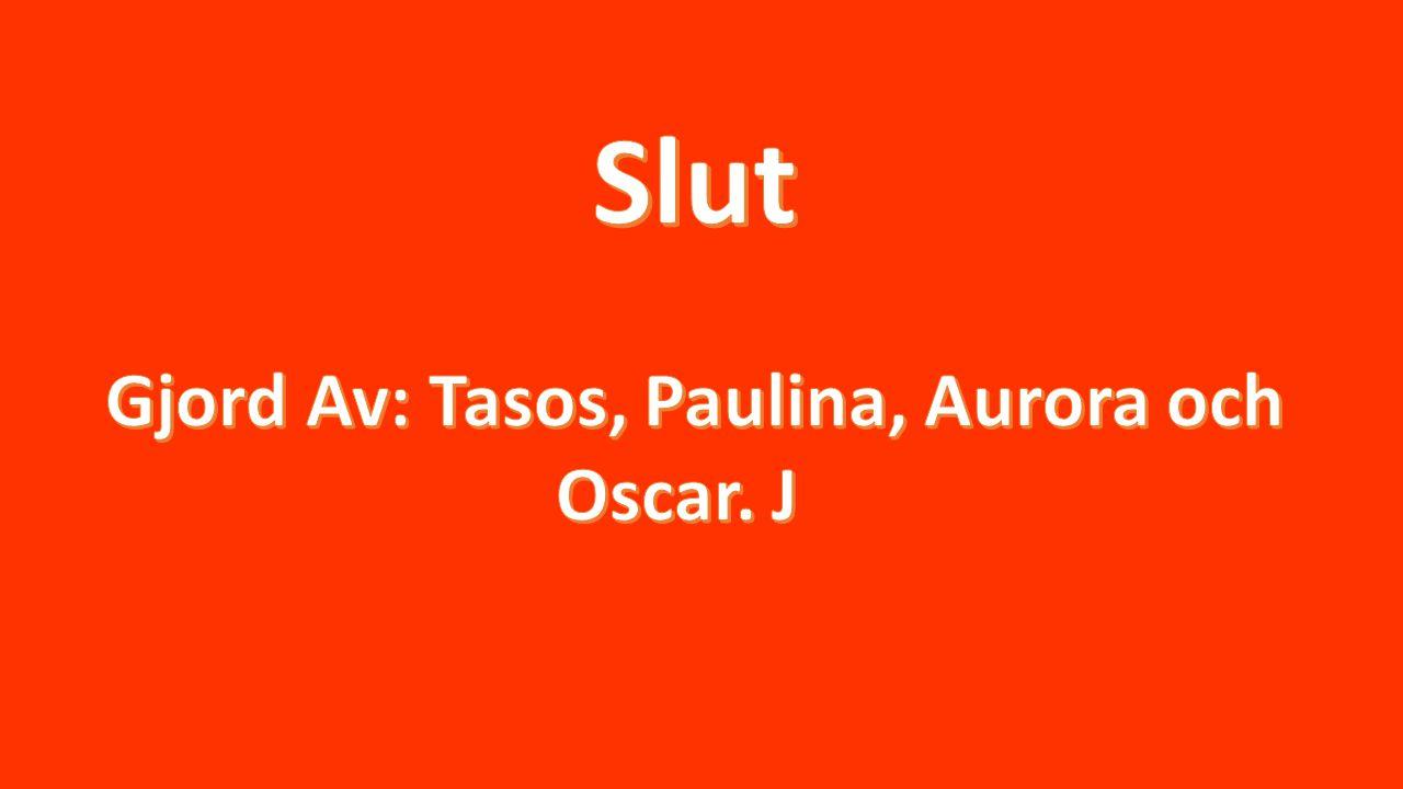 Gjord Av: Tasos, Paulina, Aurora och