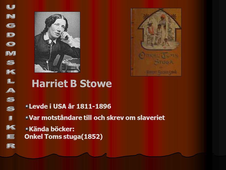 UNGDOMSKLASSIKER Harriet B Stowe Levde i USA år 1811-1896