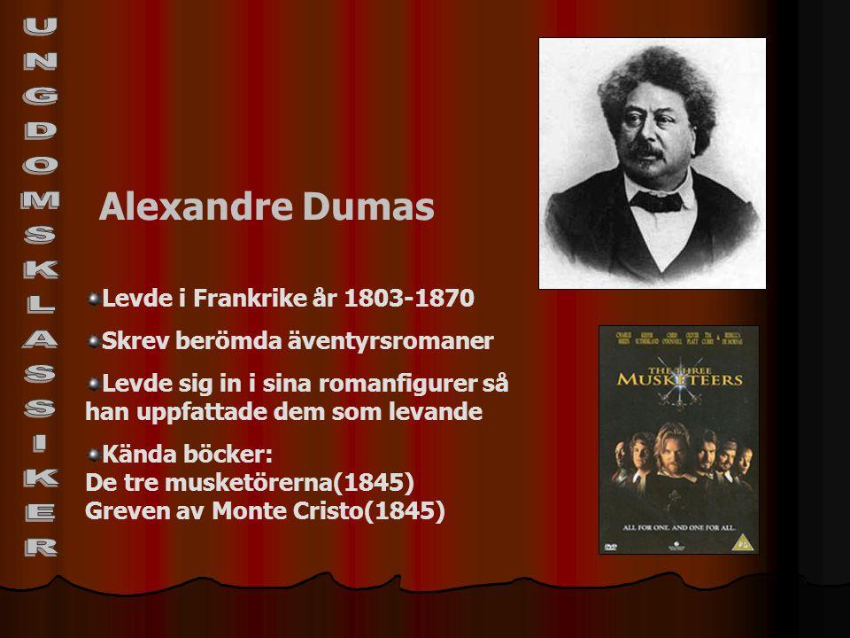 UNGDOMSKLASSIKER Alexandre Dumas Levde i Frankrike år 1803-1870