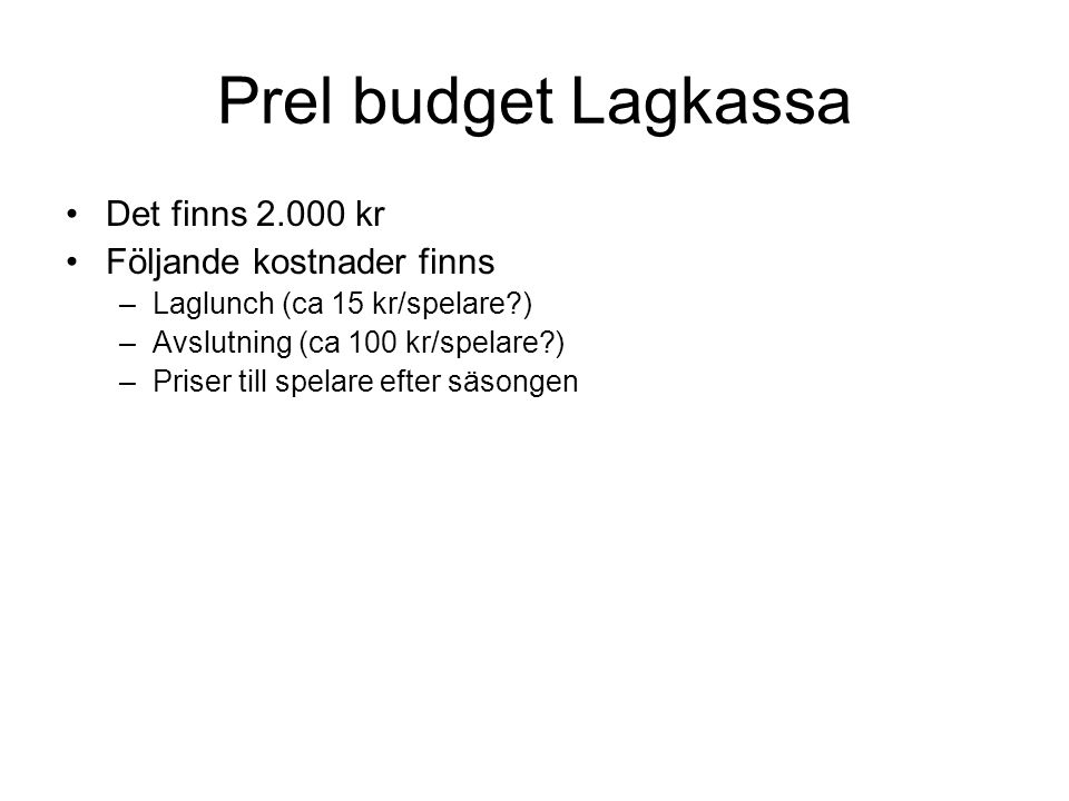 Prel budget Lagkassa Det finns 2.000 kr Följande kostnader finns