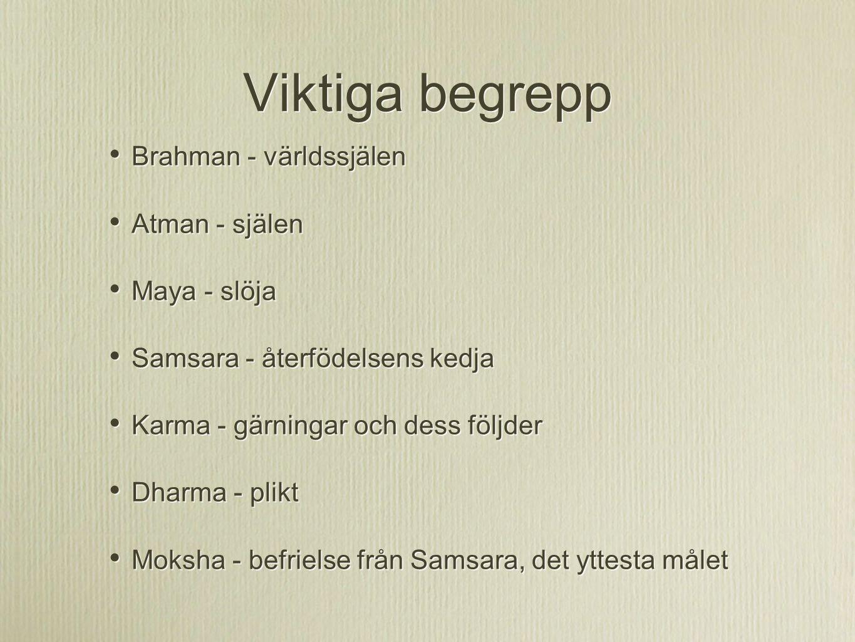 Viktiga begrepp Brahman - världssjälen Atman - själen Maya - slöja