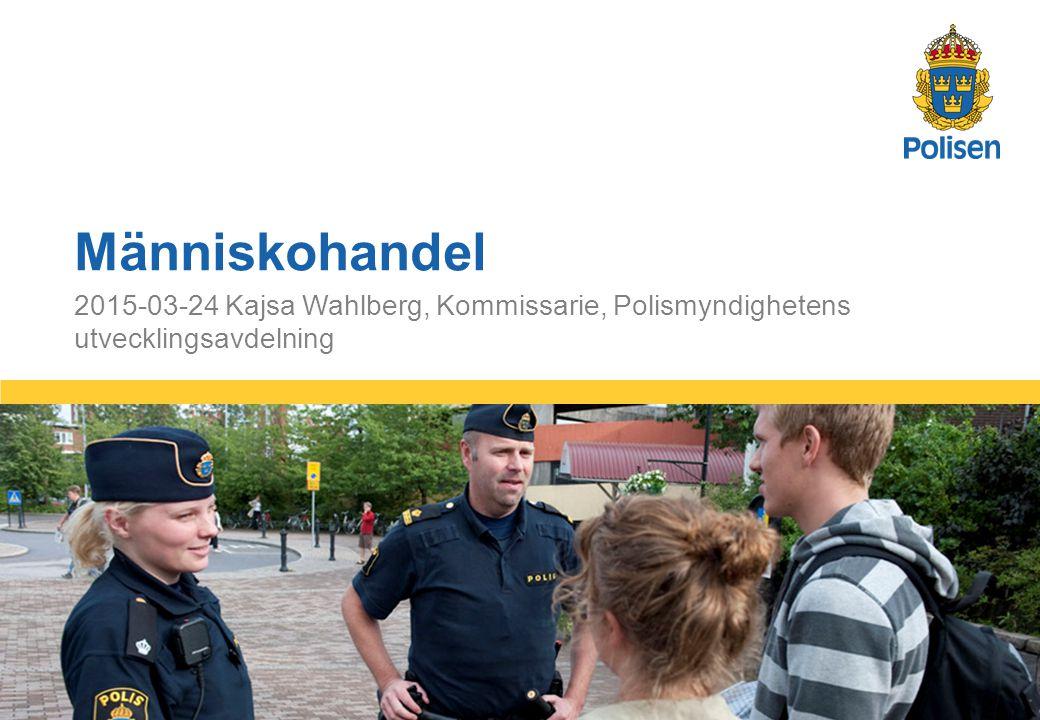 Människohandel 2015-03-24 Kajsa Wahlberg, Kommissarie, Polismyndighetens utvecklingsavdelning