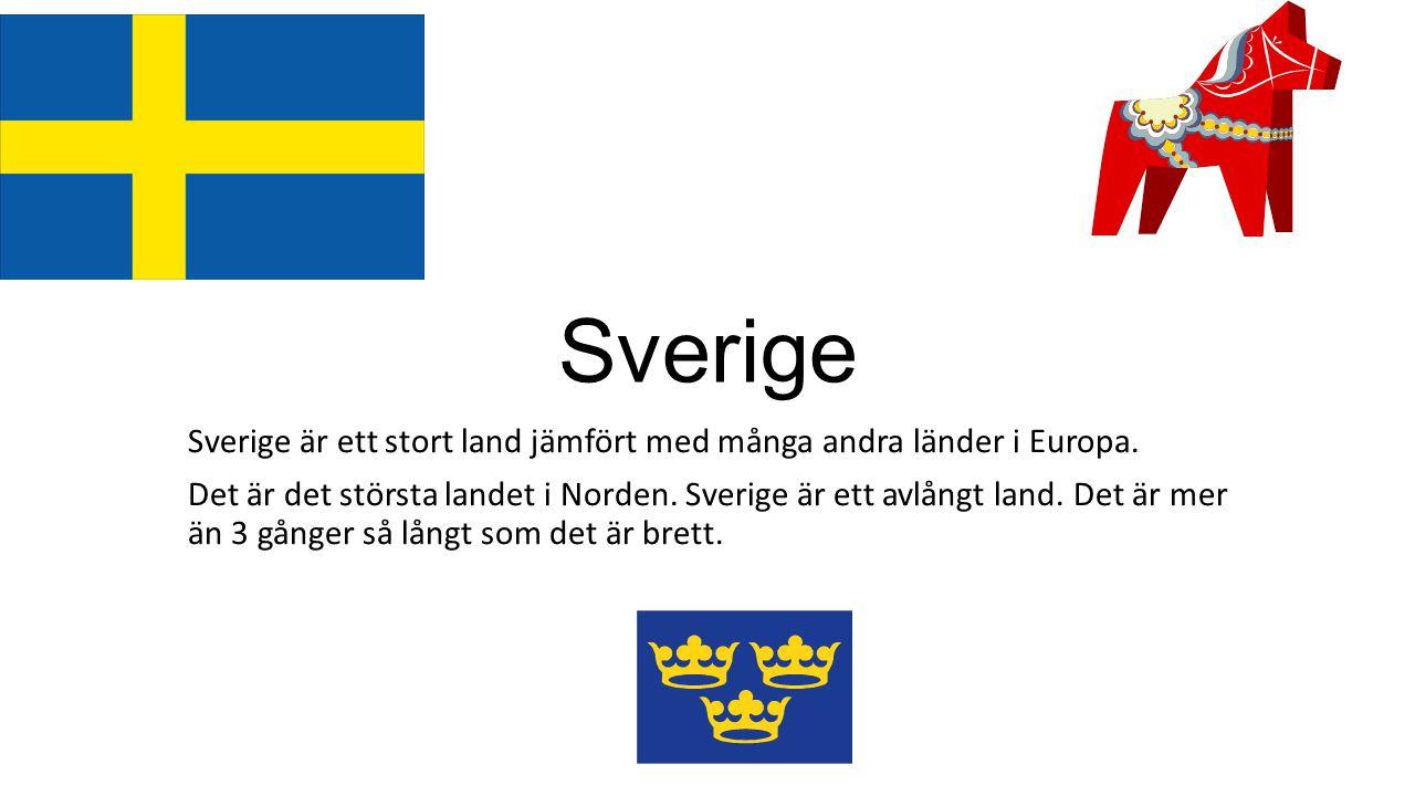 Sverige Sverige är ett stort land jämfört med många andra länder i Europa.