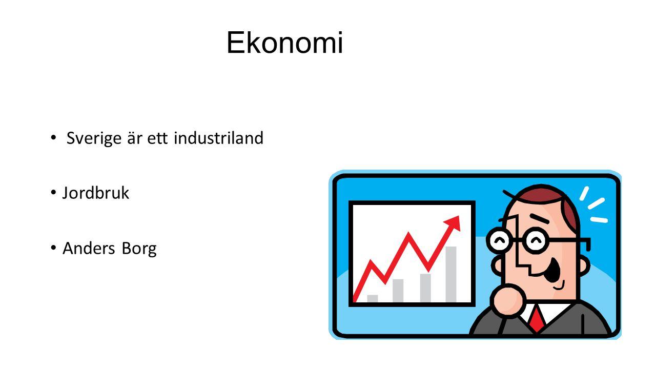 Ekonomi Sverige är ett industriland Jordbruk Anders Borg
