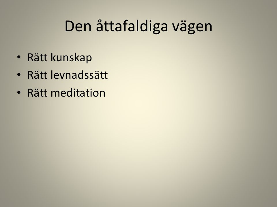 Den åttafaldiga vägen Rätt kunskap Rätt levnadssätt Rätt meditation