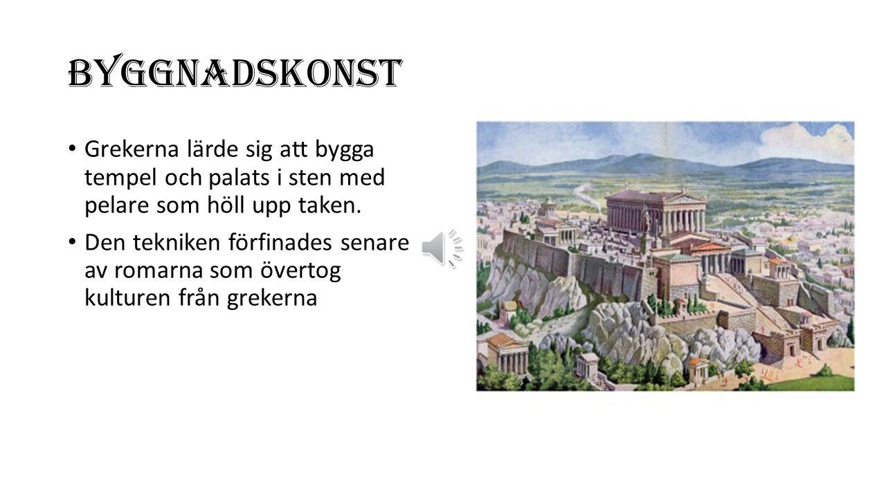 BYGGNADSKONST Grekerna lärde sig att bygga tempel och palats i sten med pelare som höll upp taken.