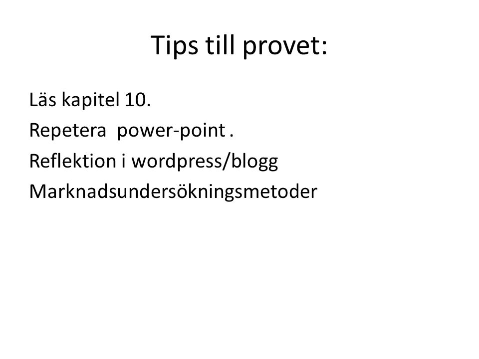 Tips till provet: Läs kapitel 10. Repetera power-point .