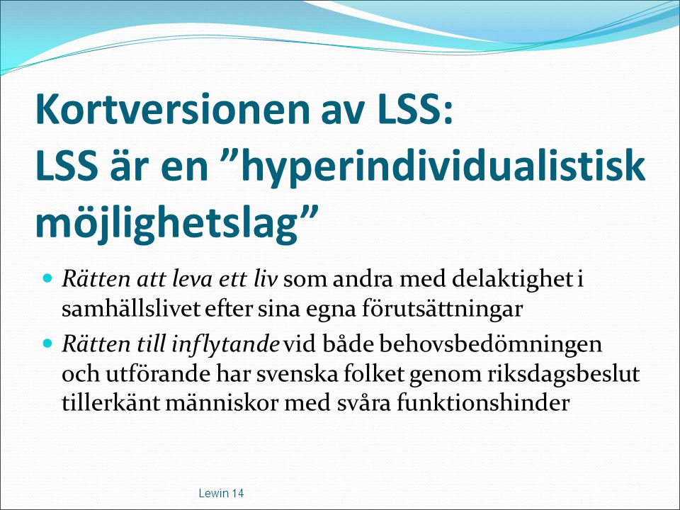 Kortversionen av LSS: LSS är en hyperindividualistisk möjlighetslag