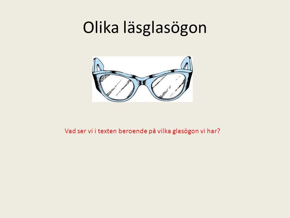 Olika läsglasögon Vad ser vi i texten beroende på vilka glasögon vi har