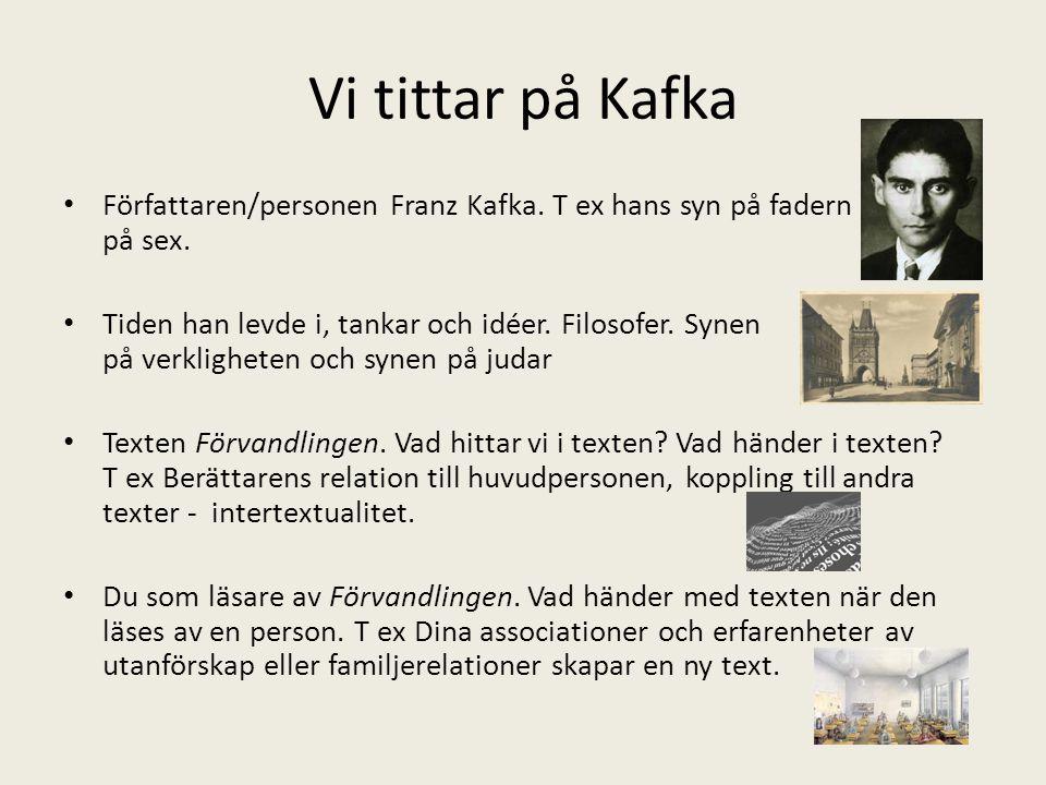 Vi tittar på Kafka Författaren/personen Franz Kafka. T ex hans syn på fadern och på sex.