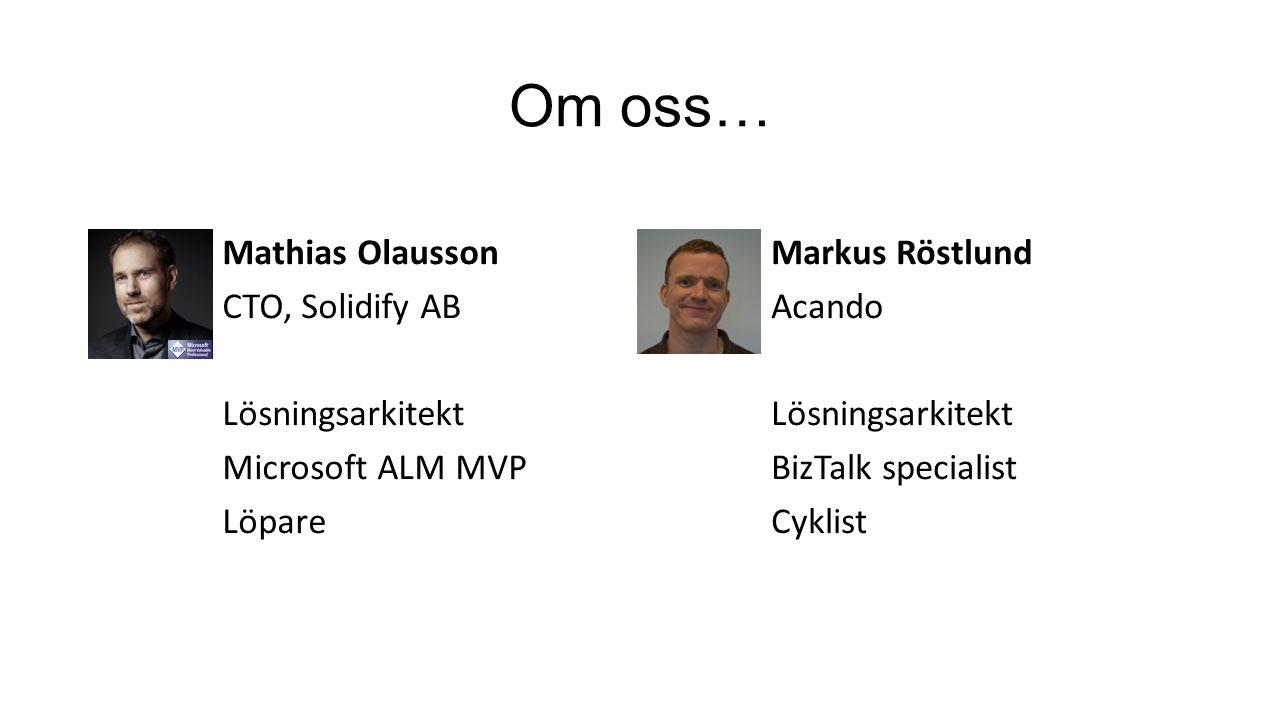 Om oss… Mathias Olausson CTO, Solidify AB Lösningsarkitekt Microsoft ALM MVP Löpare