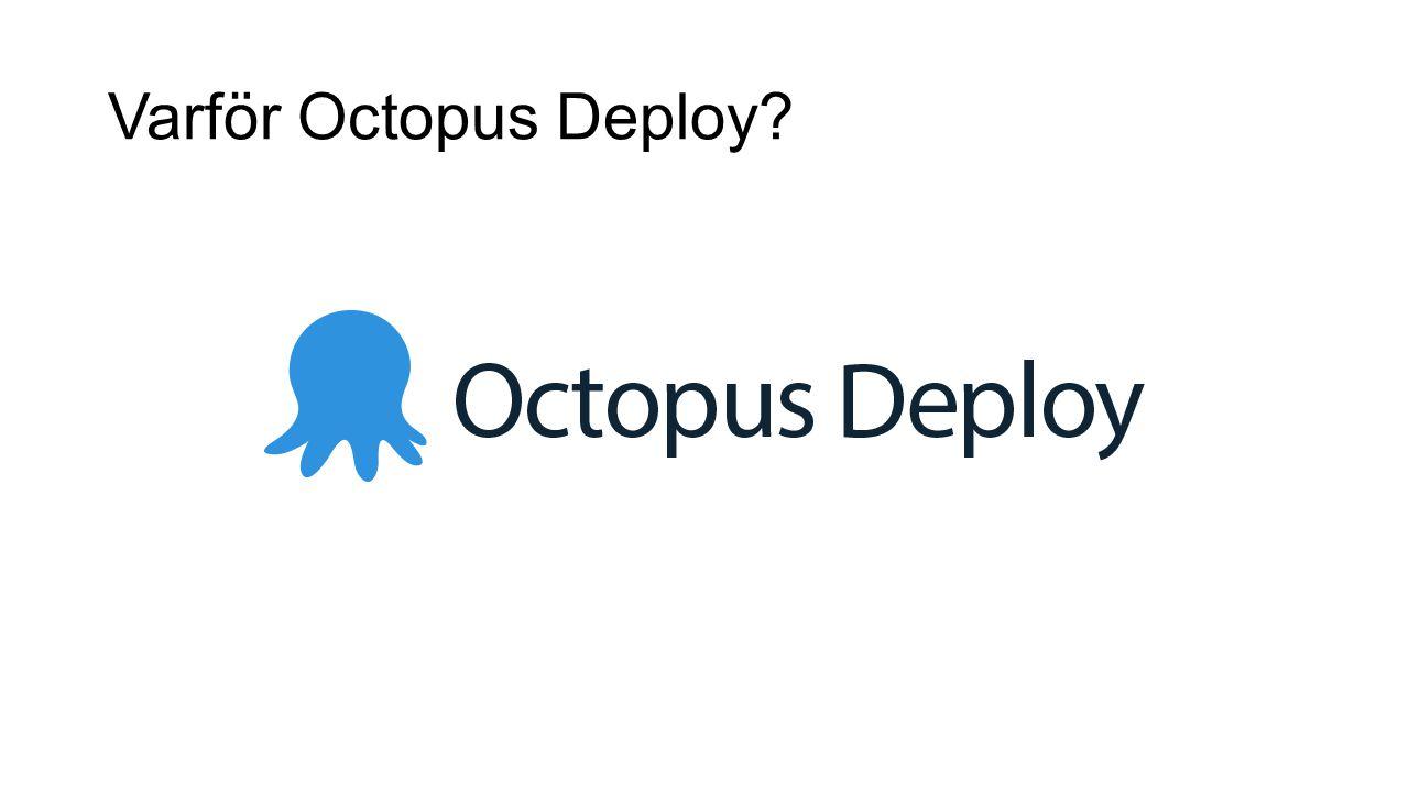Varför Octopus Deploy