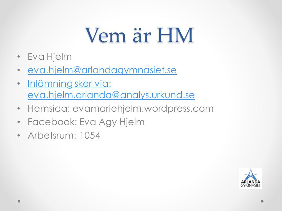 Vem är HM Eva Hjelm eva.hjelm@arlandagymnasiet.se
