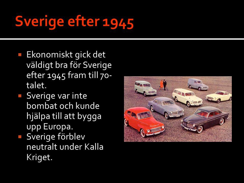 Sverige efter 1945 Ekonomiskt gick det väldigt bra för Sverige efter 1945 fram till 70-talet.