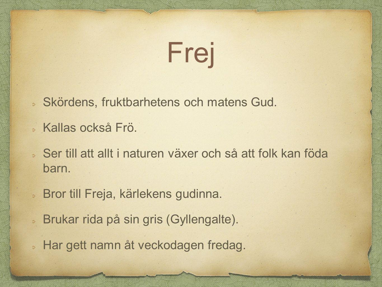 Frej Skördens, fruktbarhetens och matens Gud. Kallas också Frö.