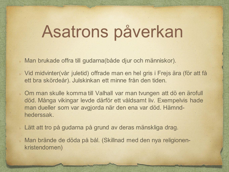Asatrons påverkan Man brukade offra till gudarna(både djur och människor).