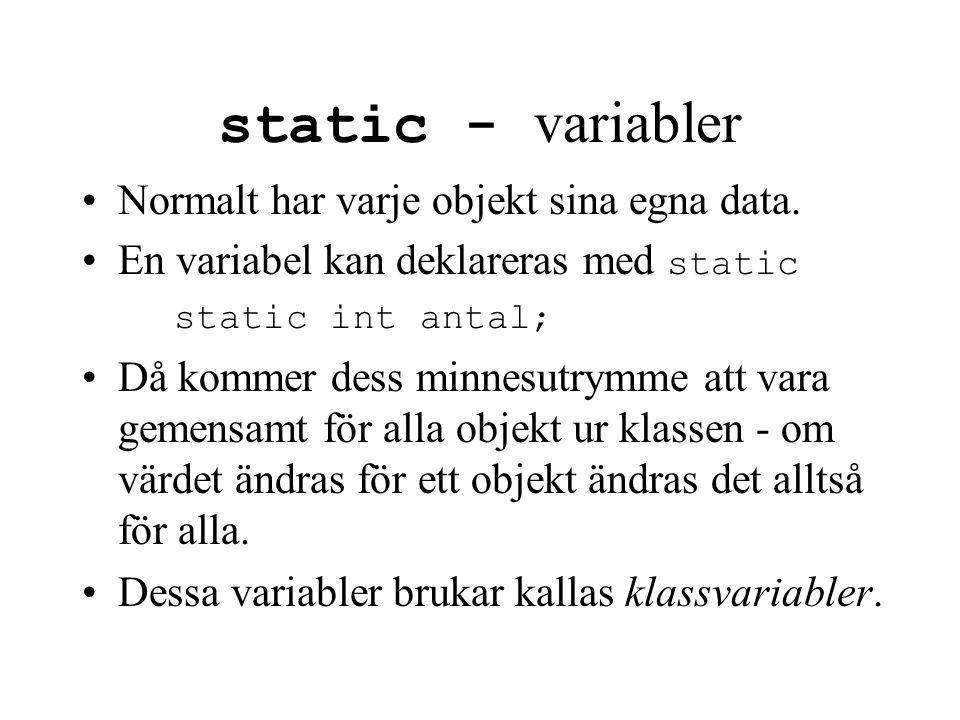 static - variabler Normalt har varje objekt sina egna data.