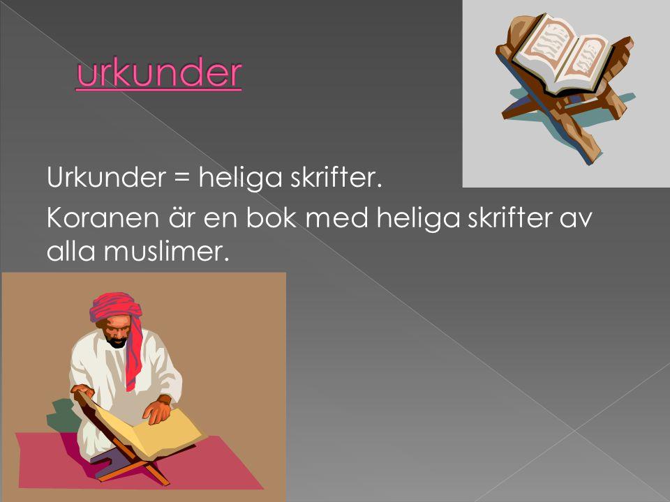 urkunder Urkunder = heliga skrifter. Koranen är en bok med heliga skrifter av alla muslimer.