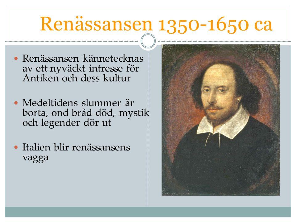 Renässansen 1350-1650 ca Renässansen kännetecknas av ett nyväckt intresse för Antiken och dess kultur.