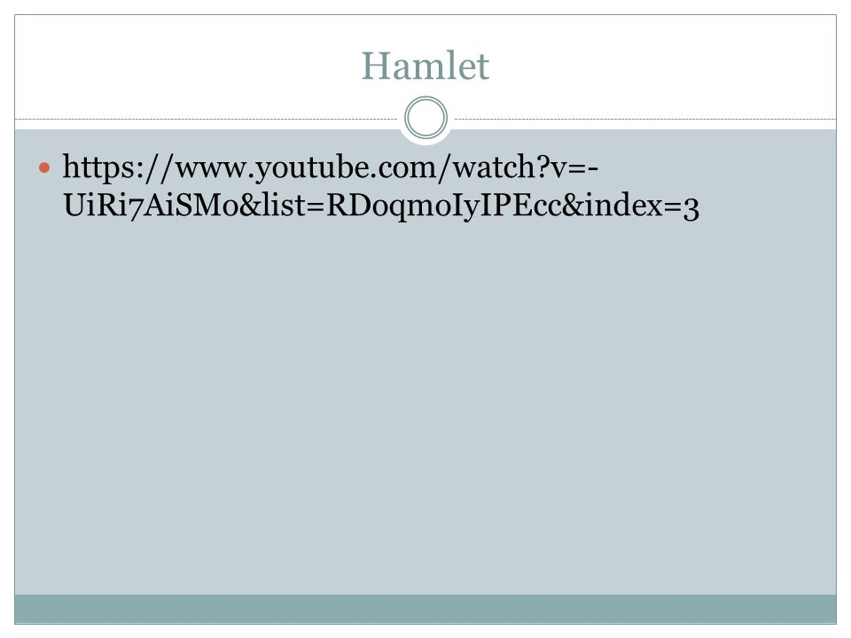 Hamlet https://www.youtube.com/watch v=-UiRi7AiSMo&list=RDoqmoIyIPEcc&index=3