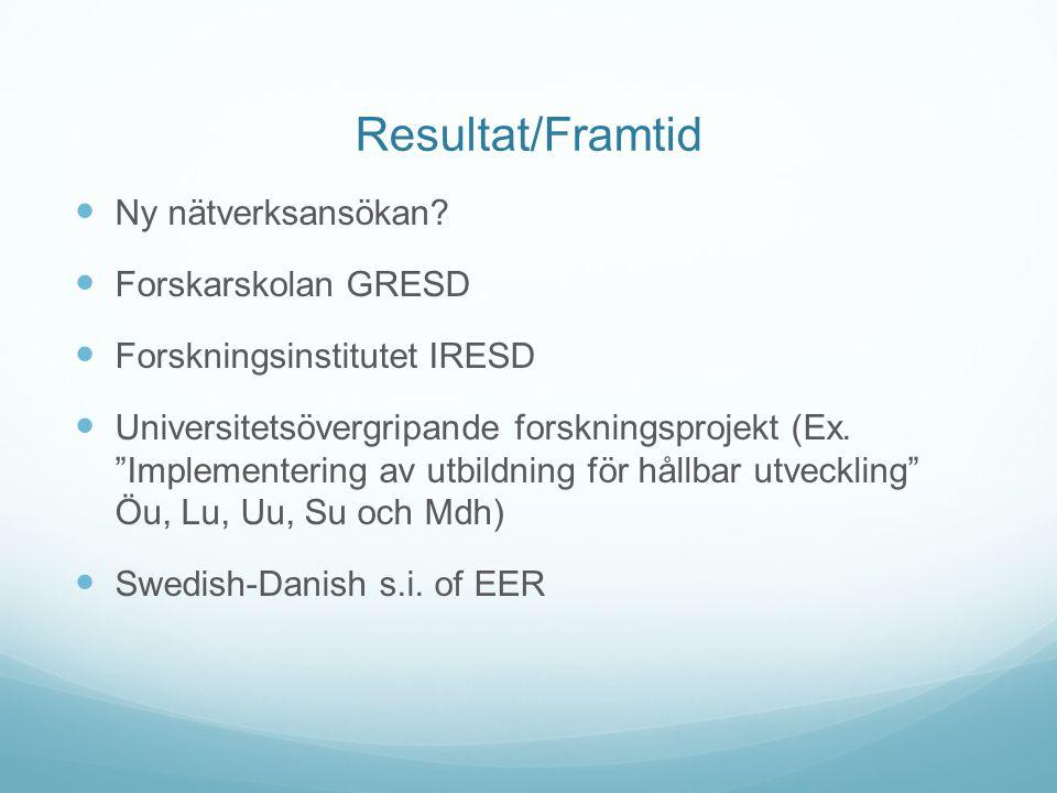 Resultat/Framtid Ny nätverksansökan Forskarskolan GRESD
