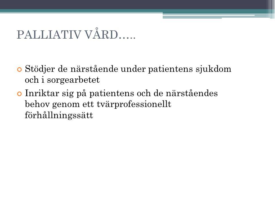 PALLIATIV VÅRD….. Stödjer de närstående under patientens sjukdom och i sorgearbetet.