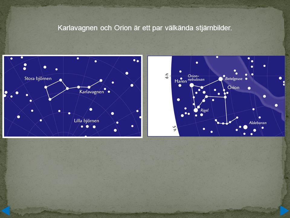 Karlavagnen och Orion är ett par välkända stjärnbilder.