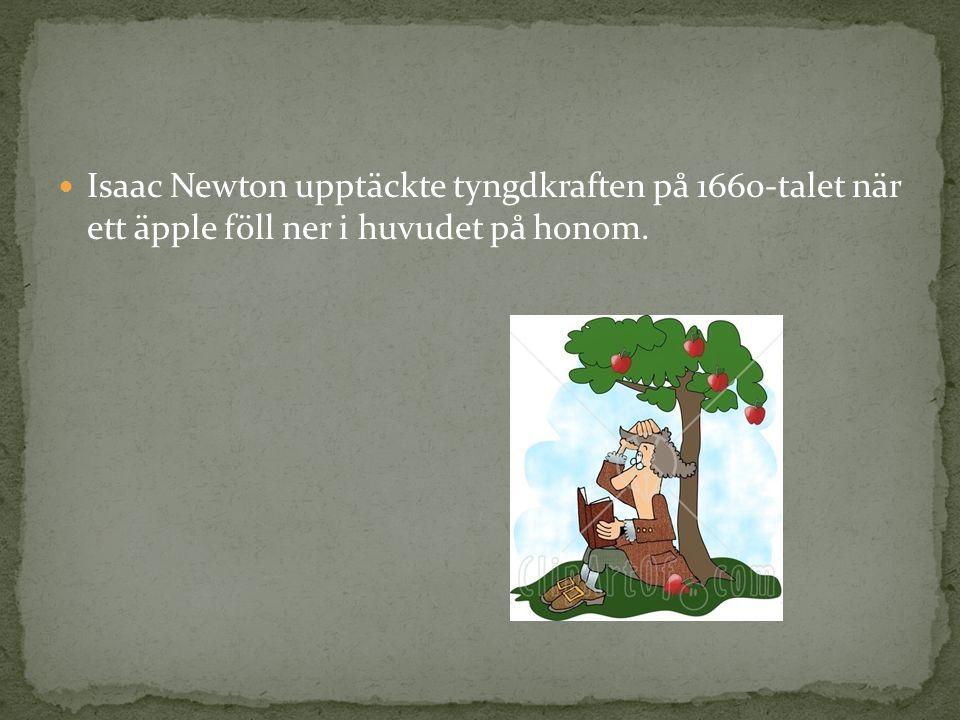 Isaac Newton upptäckte tyngdkraften på 1660-talet när ett äpple föll ner i huvudet på honom.