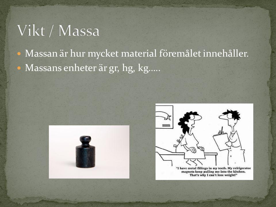 Vikt / Massa Massan är hur mycket material föremålet innehåller.