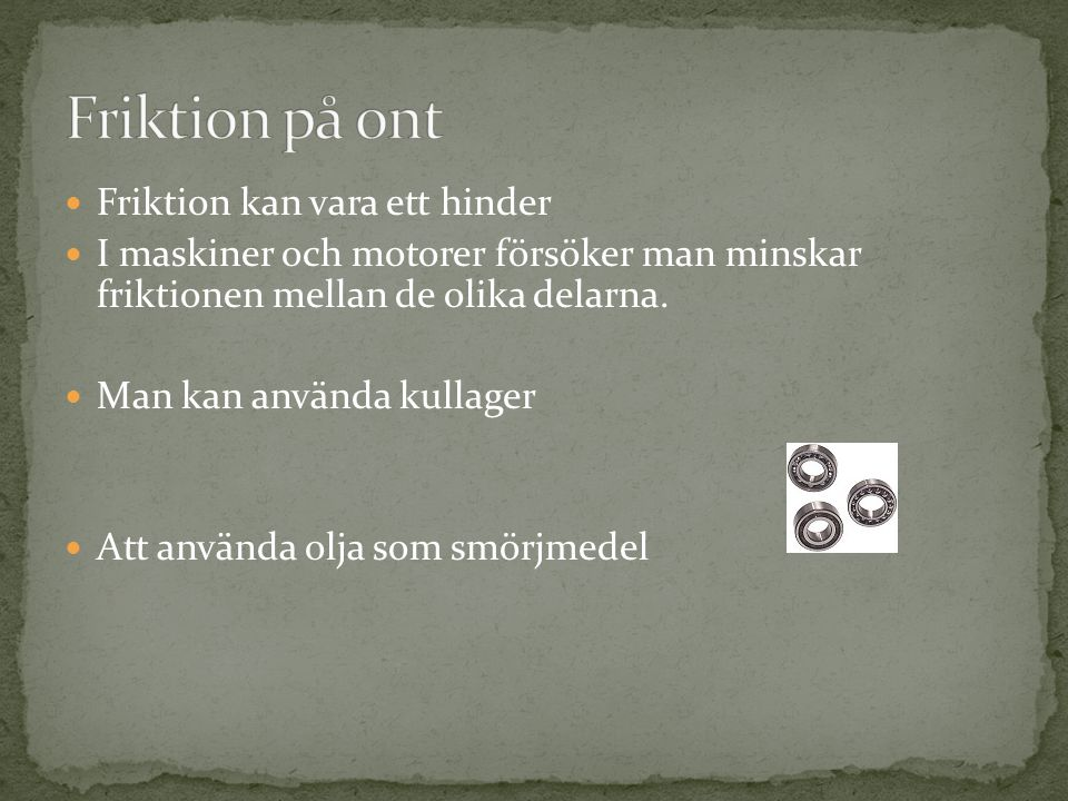 Friktion på ont Friktion kan vara ett hinder