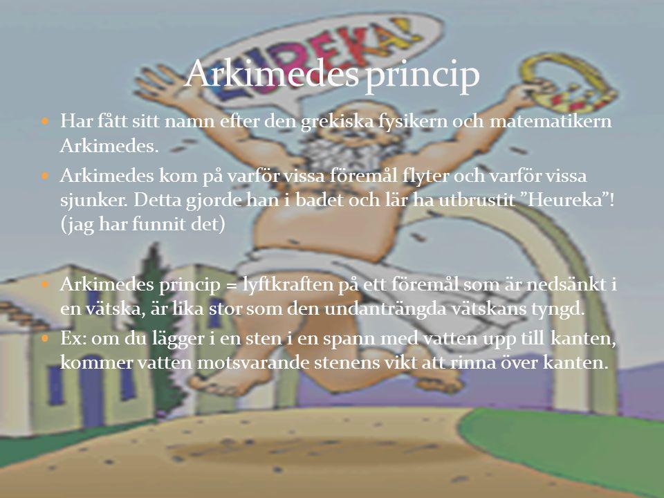 Arkimedes princip Har fått sitt namn efter den grekiska fysikern och matematikern Arkimedes.