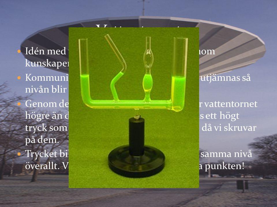 Vattentornet Idén med vattentorn har uppkommit genom kunskapen om kommunicerande kärl.