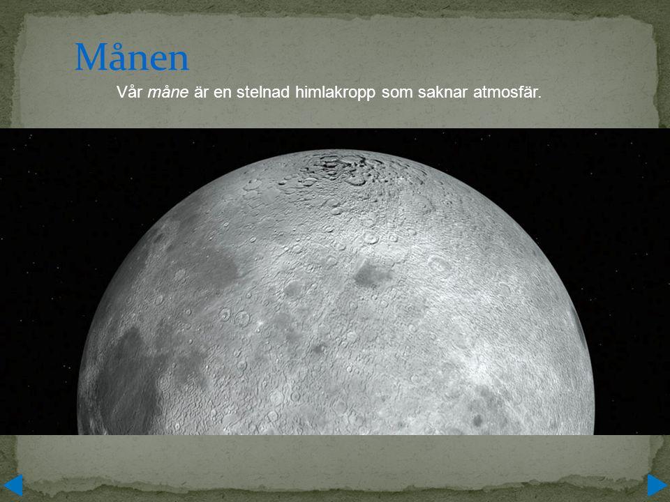 Vår måne är en stelnad himlakropp som saknar atmosfär.