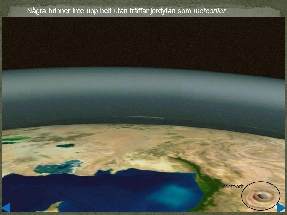 Några brinner inte upp helt utan träffar jordytan som meteoriter.