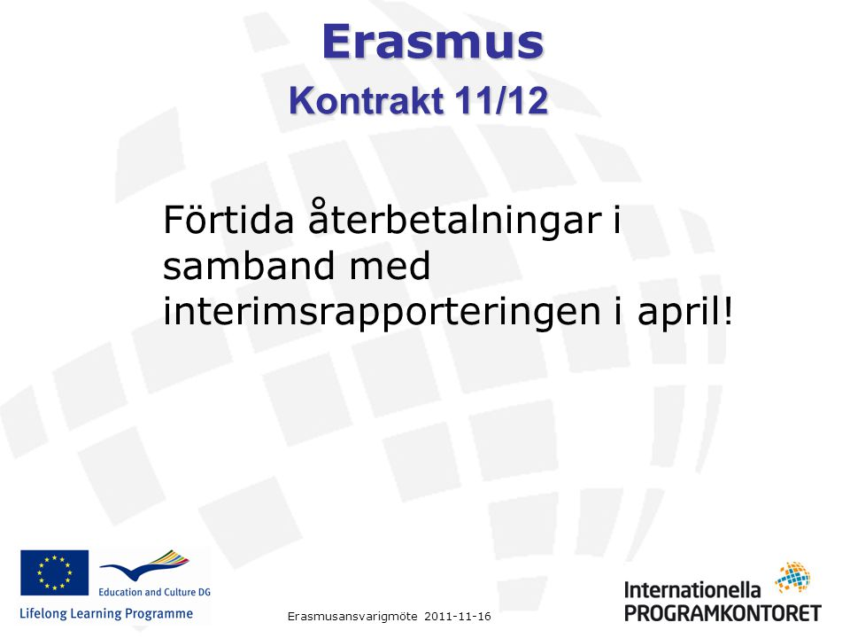 Kontrakt 11/12 Förtida återbetalningar i samband med interimsrapporteringen i april!