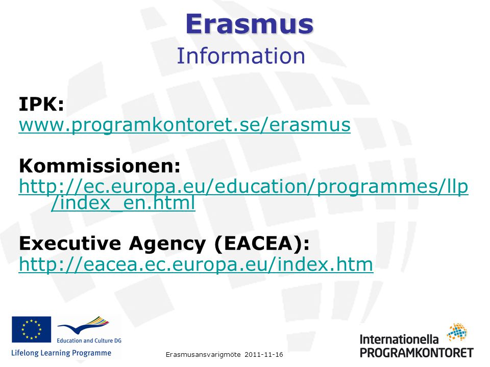 Information IPK: www.programkontoret.se/erasmus Kommissionen: