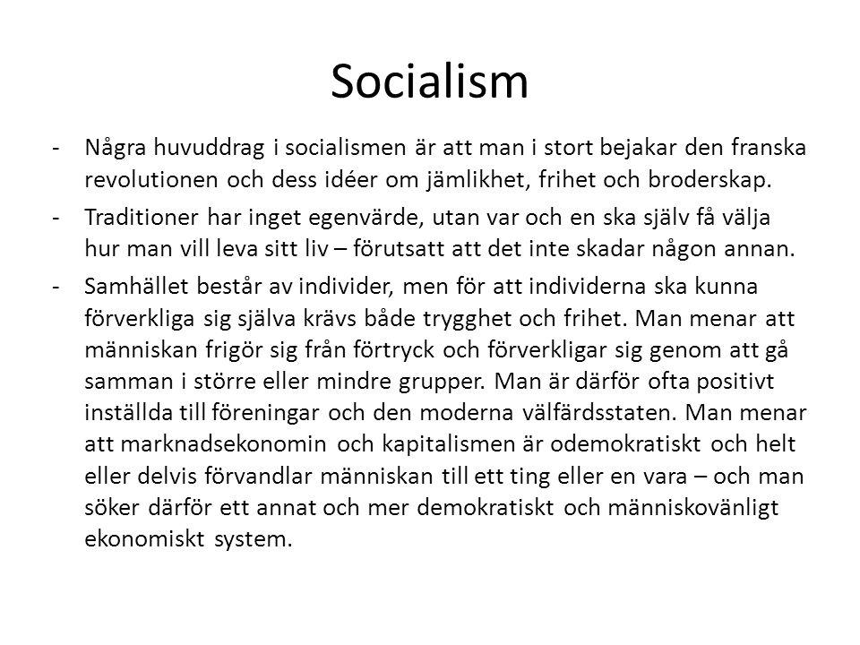 Socialism Några huvuddrag i socialismen är att man i stort bejakar den franska revolutionen och dess idéer om jämlikhet, frihet och broderskap.