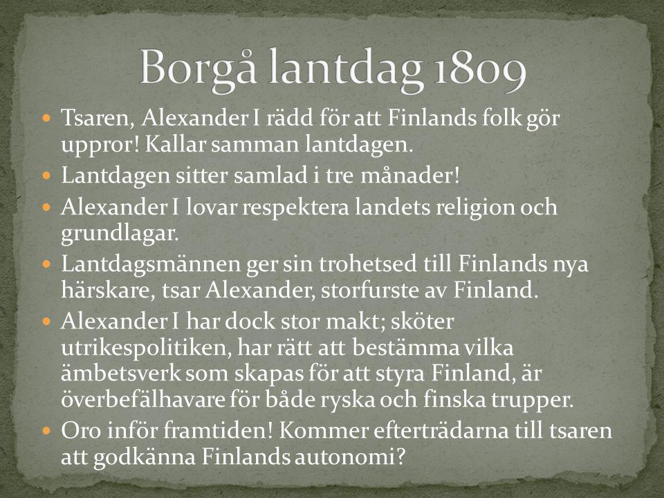 Borgå lantdag 1809 Tsaren, Alexander I rädd för att Finlands folk gör uppror! Kallar samman lantdagen.