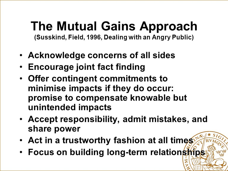 The Mutual Gains Approach (Susskind, Field, 1996, Dealing with an Angry Public)