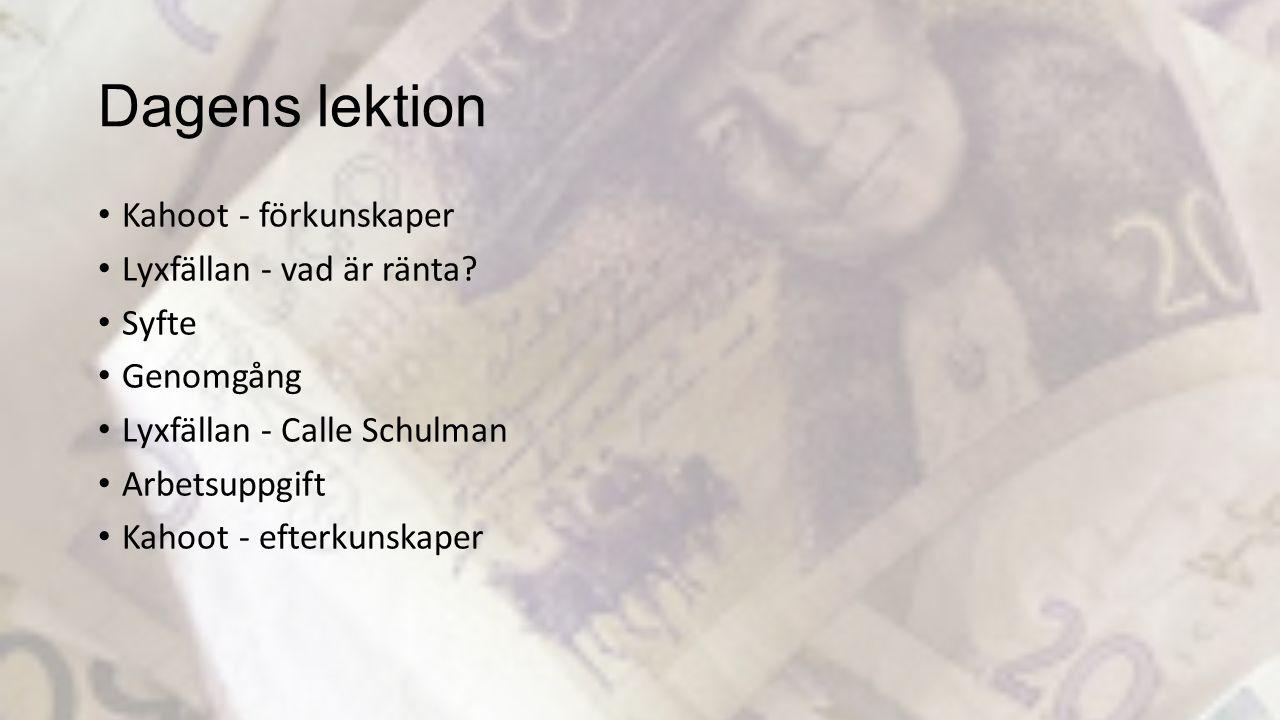 Dagens lektion Kahoot - förkunskaper Lyxfällan - vad är ränta Syfte