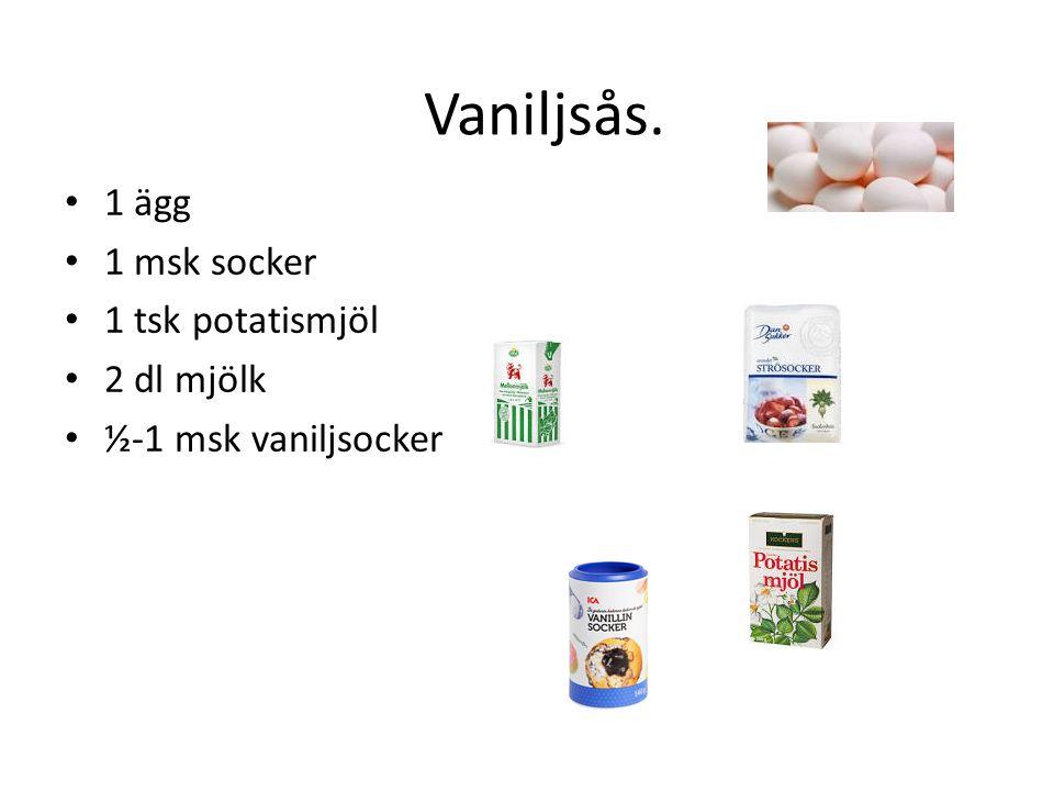 Vaniljsås. 1 ägg 1 msk socker 1 tsk potatismjöl 2 dl mjölk