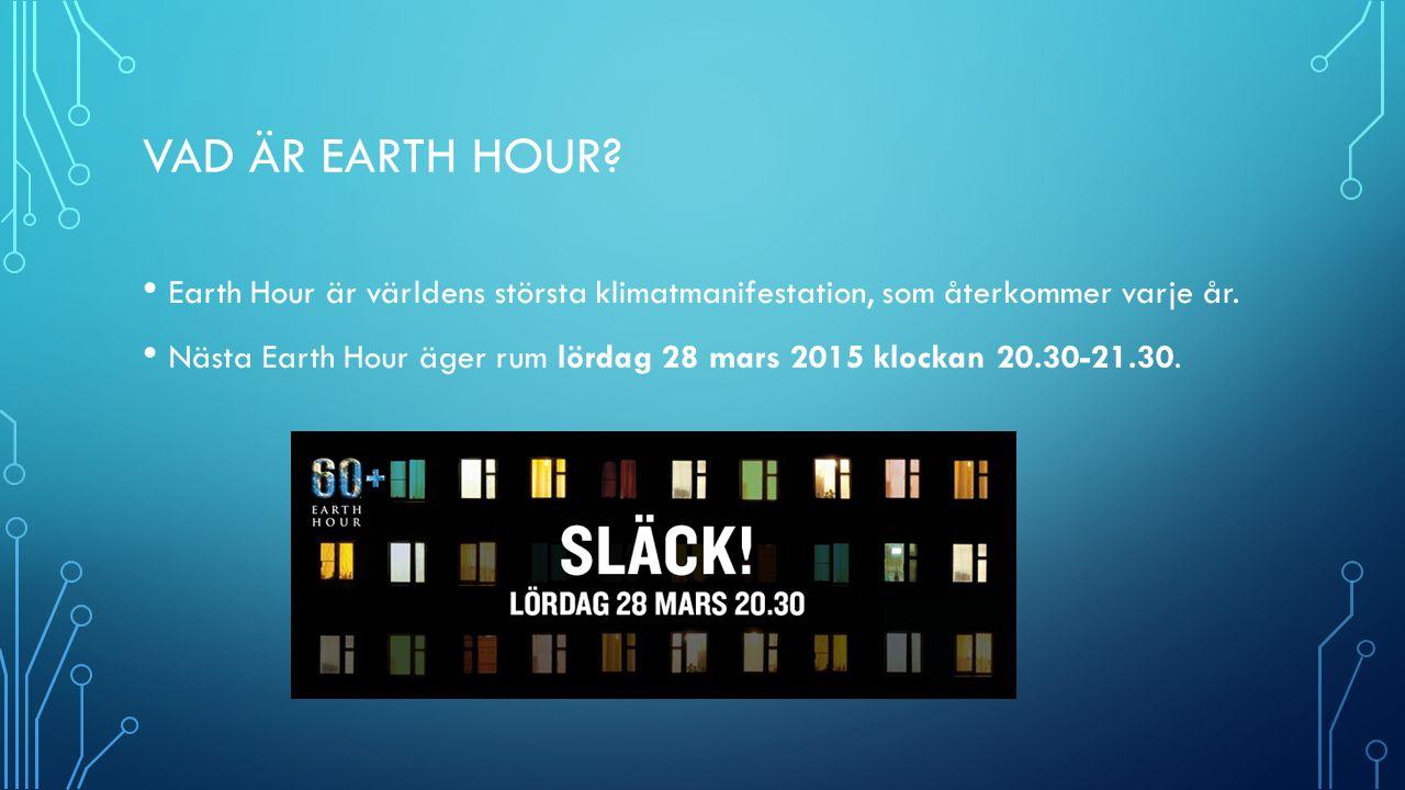 Vad är Earth hour Earth Hour är världens största klimatmanifestation, som återkommer varje år.
