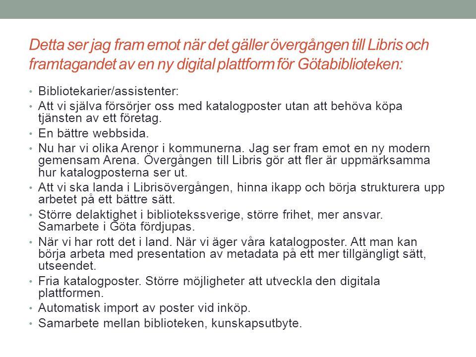 Detta ser jag fram emot när det gäller övergången till Libris och framtagandet av en ny digital plattform för Götabiblioteken:
