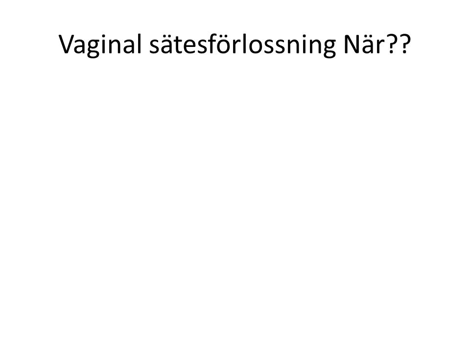 Vaginal sätesförlossning När