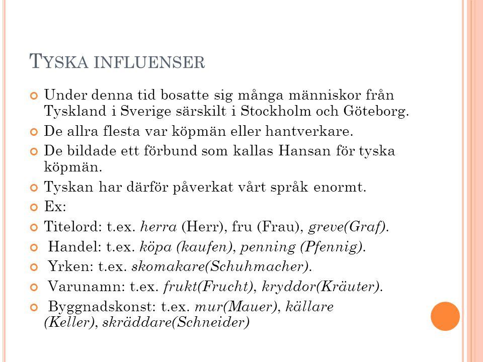 Tyska influenser Under denna tid bosatte sig många människor från Tyskland i Sverige särskilt i Stockholm och Göteborg.