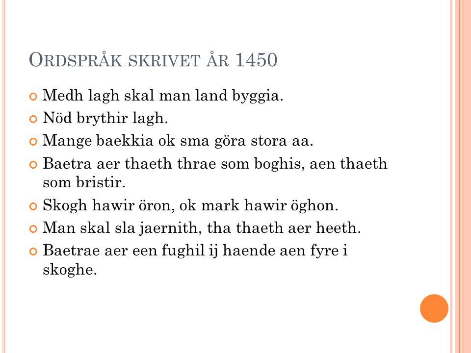 Ordspråk skrivet år 1450 Medh lagh skal man land byggia.