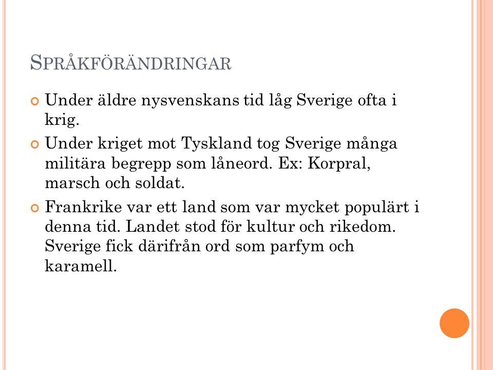 Språkförändringar Under äldre nysvenskans tid låg Sverige ofta i krig.
