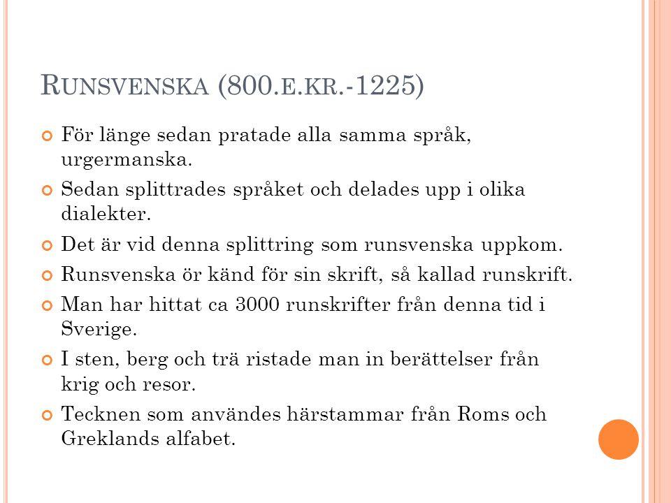 Runsvenska (800.e.kr.-1225) För länge sedan pratade alla samma språk, urgermanska. Sedan splittrades språket och delades upp i olika dialekter.