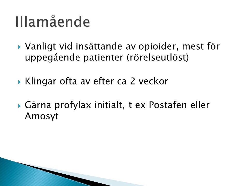 Illamående Vanligt vid insättande av opioider, mest för uppegående patienter (rörelseutlöst) Klingar ofta av efter ca 2 veckor.