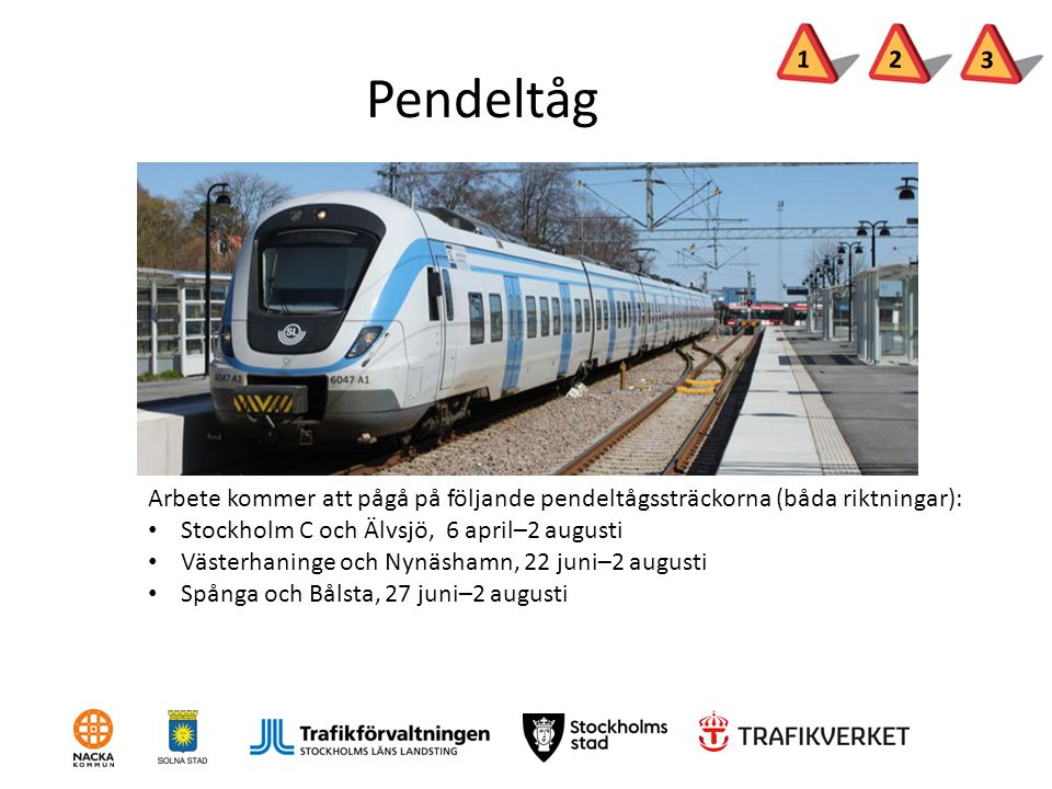 1 2. 3. Pendeltåg. Arbete kommer att pågå på följande pendeltågssträckorna (båda riktningar): Stockholm C och Älvsjö, 6 april–2 augusti.